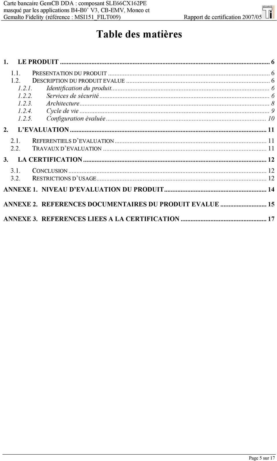 L EVALUATION... 11 2.1. REFERENTIELS D EVALUATION... 11 2.2. TRAVAUX D EVALUATION... 11 3. LA CERTIFICATION... 12 3.1. CONCLUSION... 12 3.2. RESTRICTIONS D USAGE.