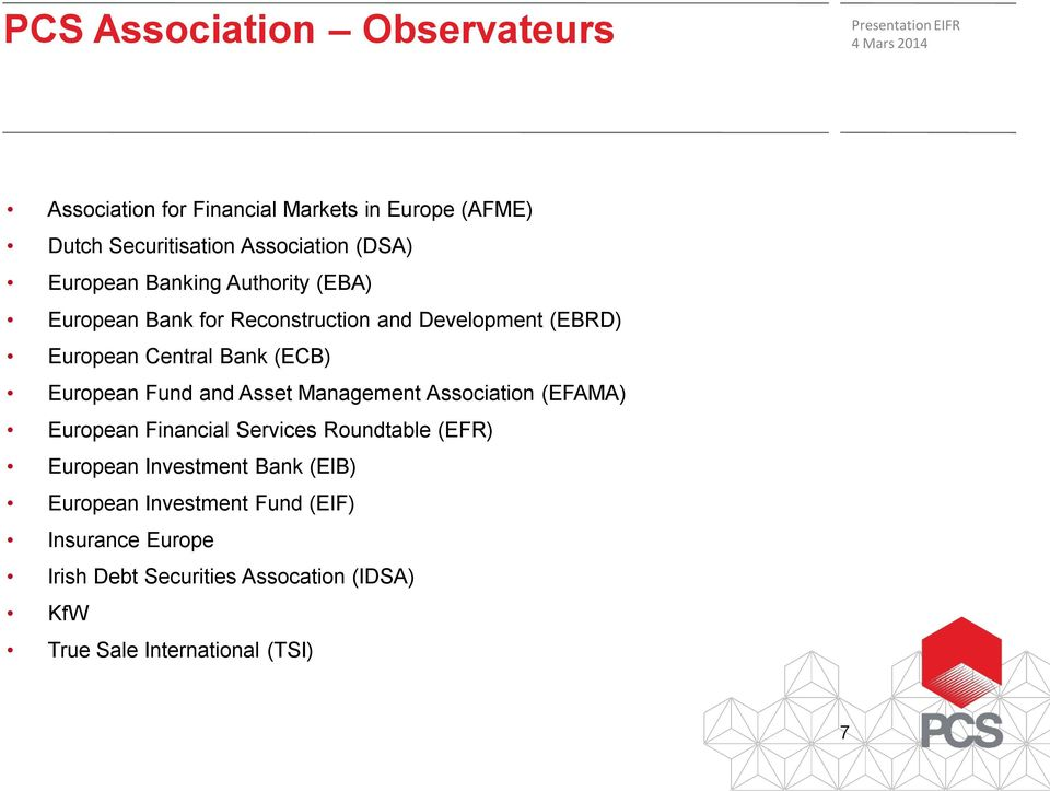 European Fund and Asset Management Association (EFAMA) European Financial Services Roundtable (EFR) European Investment