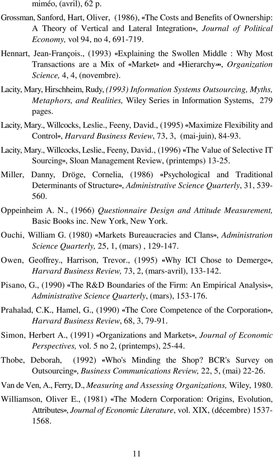 Lacity, Mary, Hirschheim, Rudy, (1993) Information Systems Outsourcing, Myths, Metaphors, and Realities, Wiley Series in Information Systems, 279 pages. Lacity, Mary., Willcocks, Leslie.