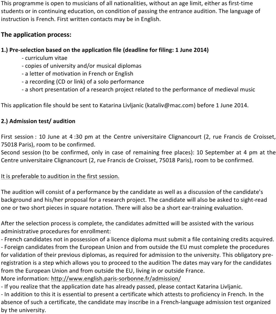 ) Pre- selection based on the application file (deadline for filing: 1 June 2014) - curriculum vitae - copies of university and/or musical diplomas - a letter of motivation in French or English - a