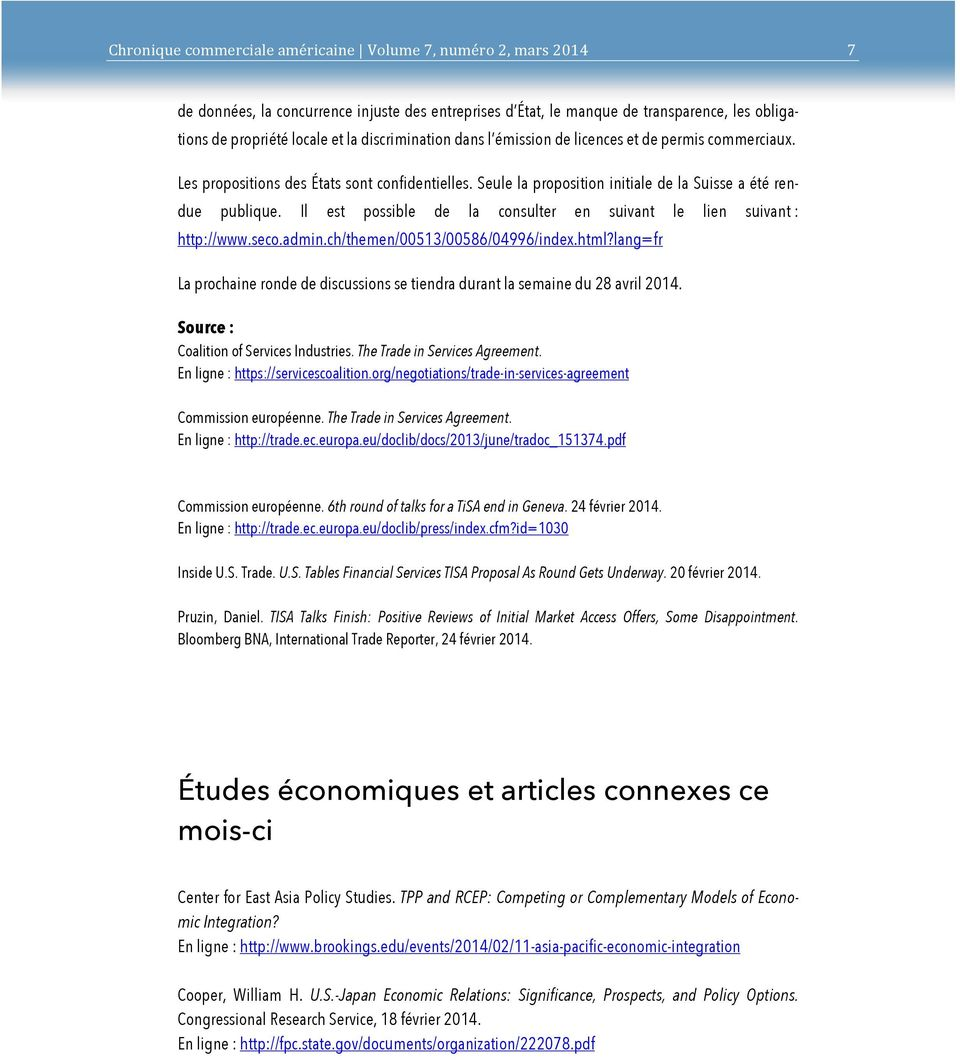 ch/themen/00513/00586/04996/index.html?lang=fr La prochaine ronde de discussions se tiendra durant la semaine du 28 avril 2014. Source : Coalition of Services Industries.