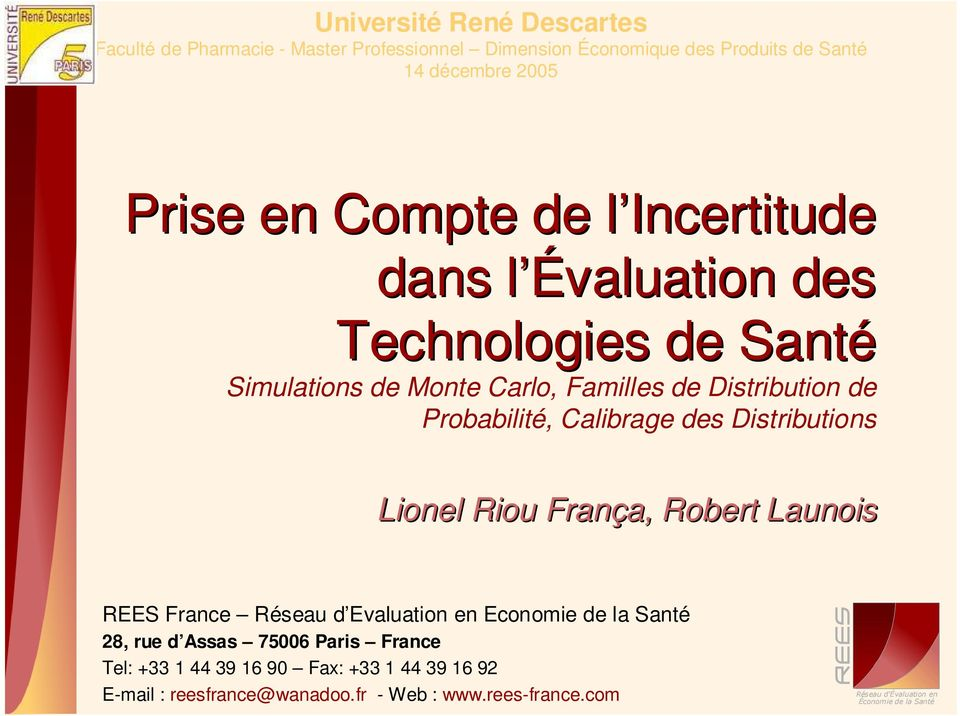 Distributions Lionel Riou França, Robert Launois REES France Réseau d Evaluation en Economie de la Santé 28, rue d Assas 75006 Paris France Tel: