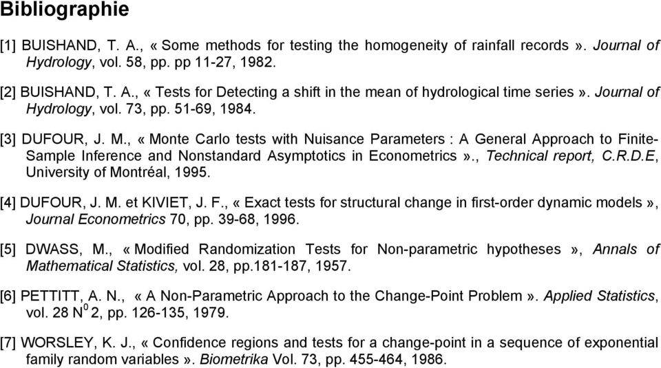 , «Monte Carlo tests with Nuisance Parameters : A General Approach to Finite- Sample Inference and Nonstandard Asymptotics in Econometrics»., Technical report, C.R.D.E, University of Montréal, 1995.