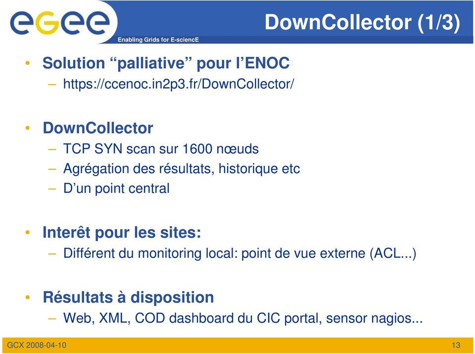historique etc D un point central Interêt pour les sites: Différent du monitoring local: