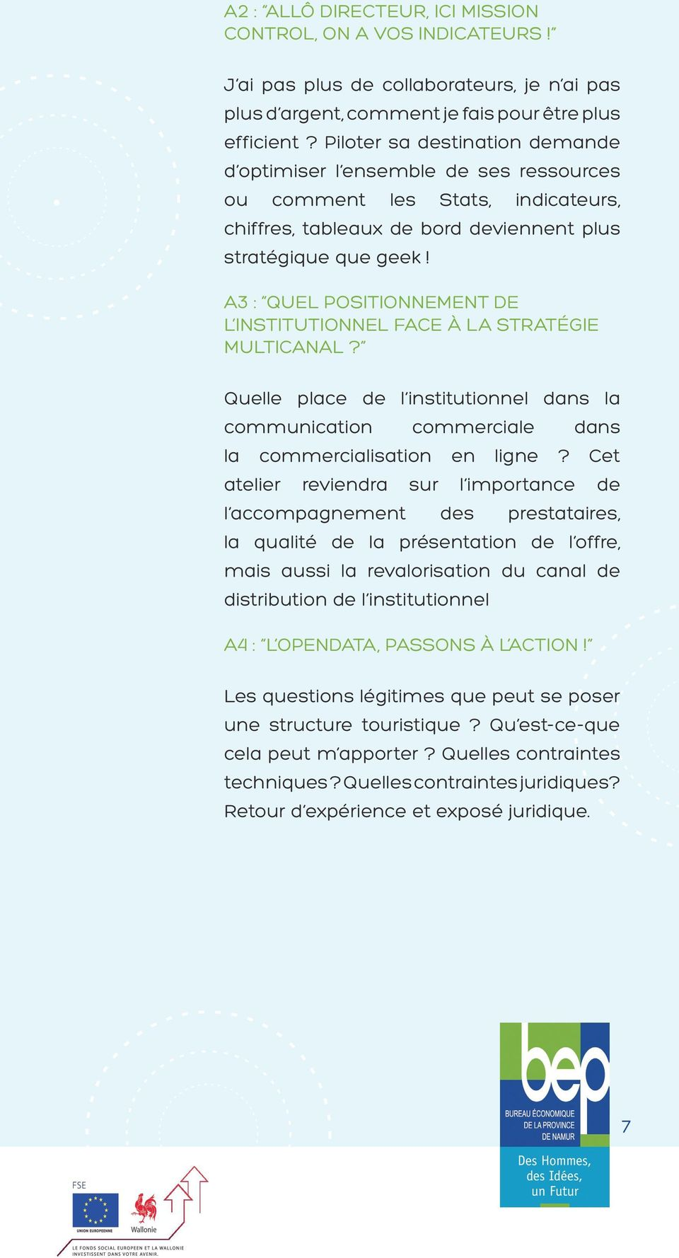 A3 : Quel positionnement de l institutionnel face à la stratégie multicanal? Quelle place de l institutionnel dans la communication commerciale dans la commercialisation en ligne?