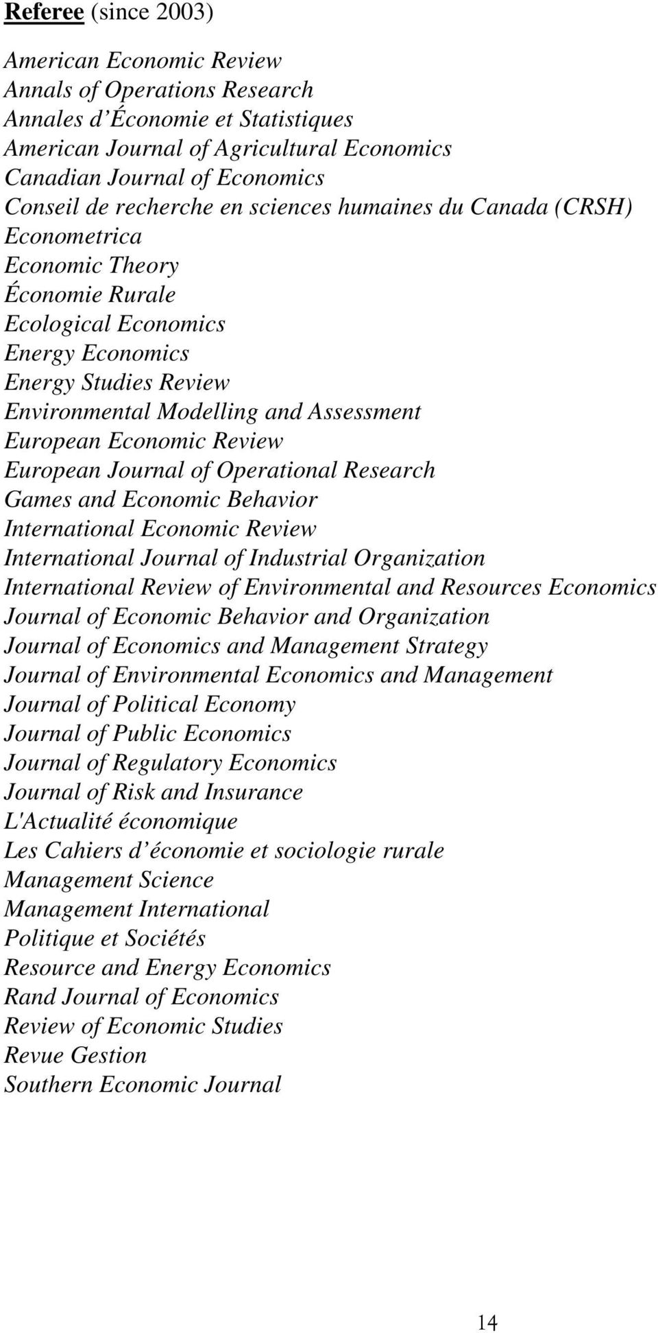 European Economic Review European Journal of Operational Research Games and Economic Behavior International Economic Review International Journal of Industrial Organization International Review of