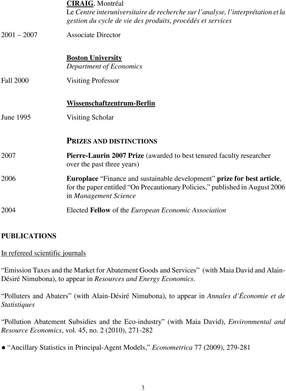faculty researcher over the past three years) 2006 Europlace Finance and sustainable development prize for best article, for the paper entitled On Precautionary Policies, published in August 2006 in