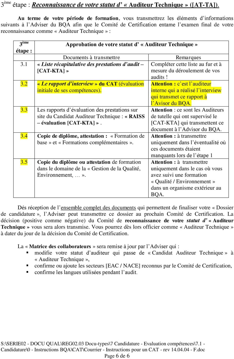 comme «Auditeur Technique» : 3 ème étape : Documents à transmettre 3.1 «Liste récapitulative des prestations d audit [CAT-KTA]» Approbation de votre statut d «Auditeur Technique» 3.