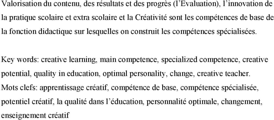 Key words: creative learning, main competence, specialized competence, creative potential, quality in education, optimal personality, change,