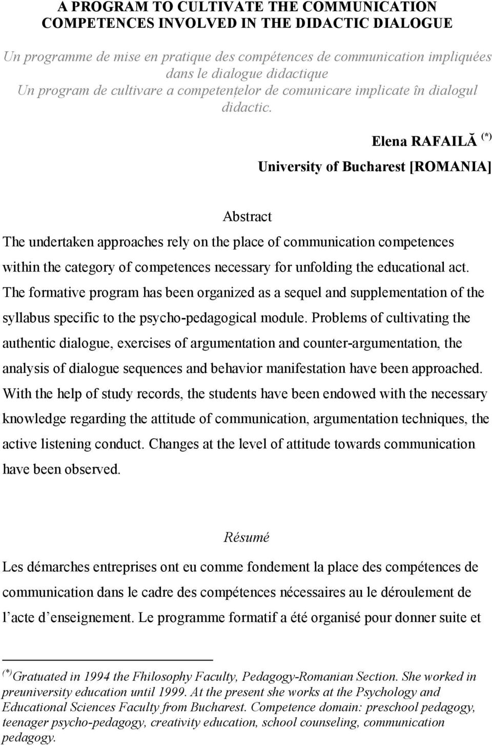 Elena RAFAILĂ (*) University of Bucharest [ROMANIA] Abstract The undertaken approaches rely on the place of communication competences within the category of competences necessary for unfolding the