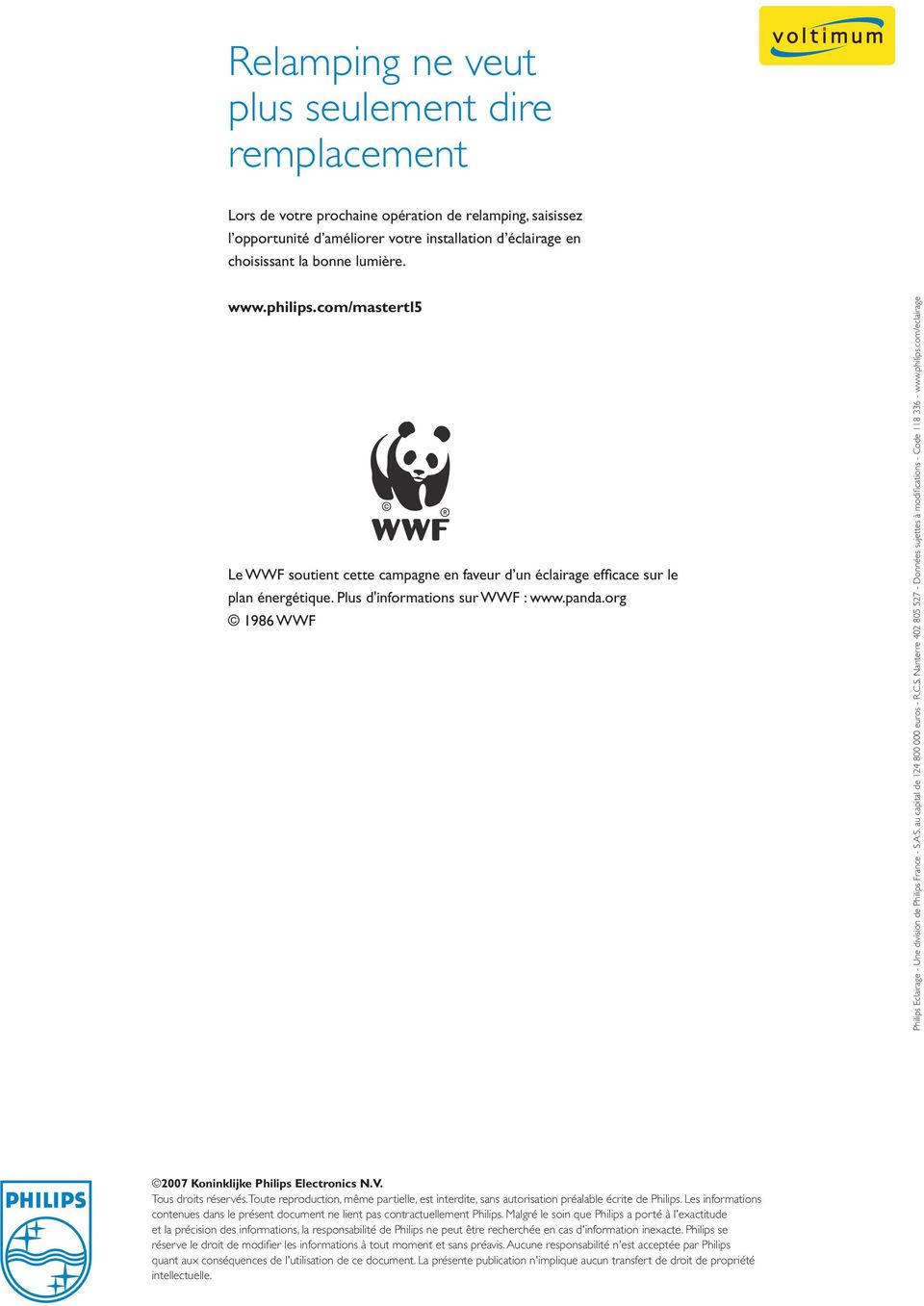 org 1986 WWF Philips Eclairage - Une division de Philips France - S.A.S. au capital de 124 800 000 euros - R.C.S. Nanterre 402 805 527 - Données sujettes à modifications - Code 118 336 - www.philips.