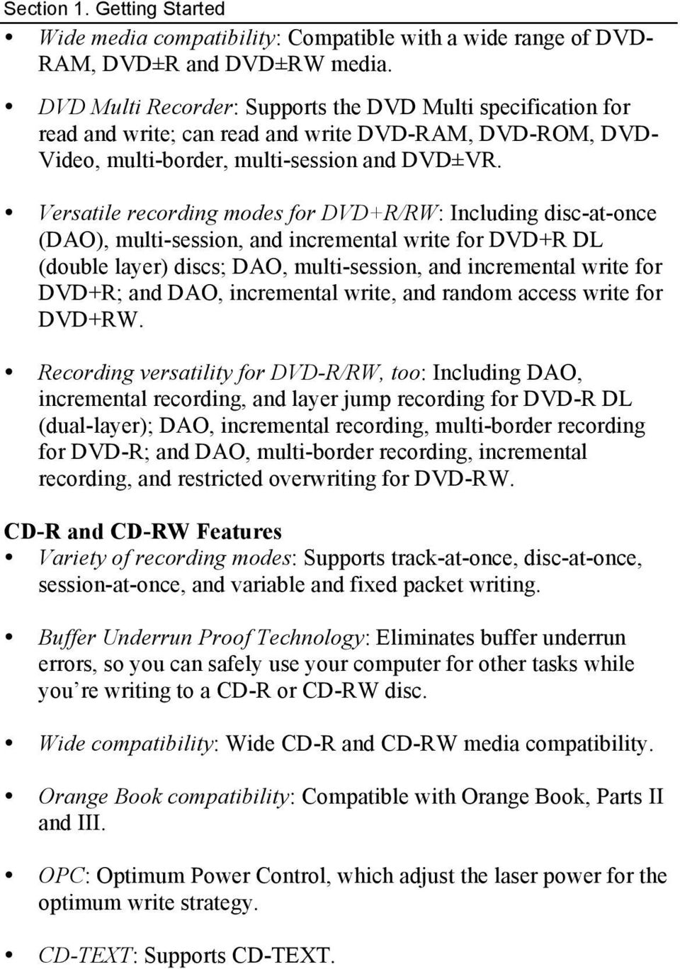 Versatile recording modes for DVD+R/RW: Including disc-at-once (DAO), multi-session, and incremental write for DVD+R DL (double layer) discs; DAO, multi-session, and incremental write for DVD+R; and