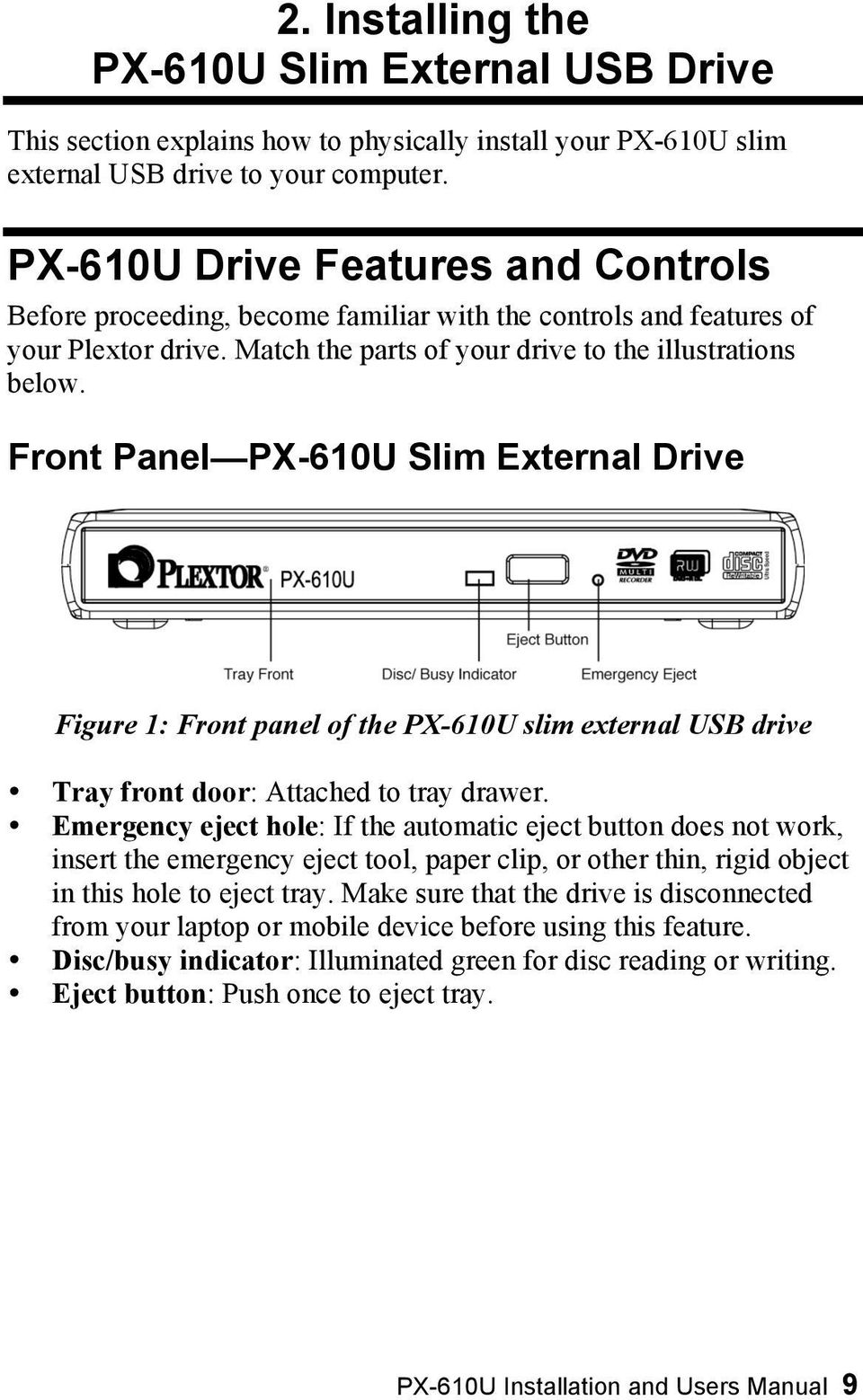 Front Panel PX-610U Slim External Drive Figure 1: Front panel of the PX-610U slim external USB drive Tray front door: Attached to tray drawer.