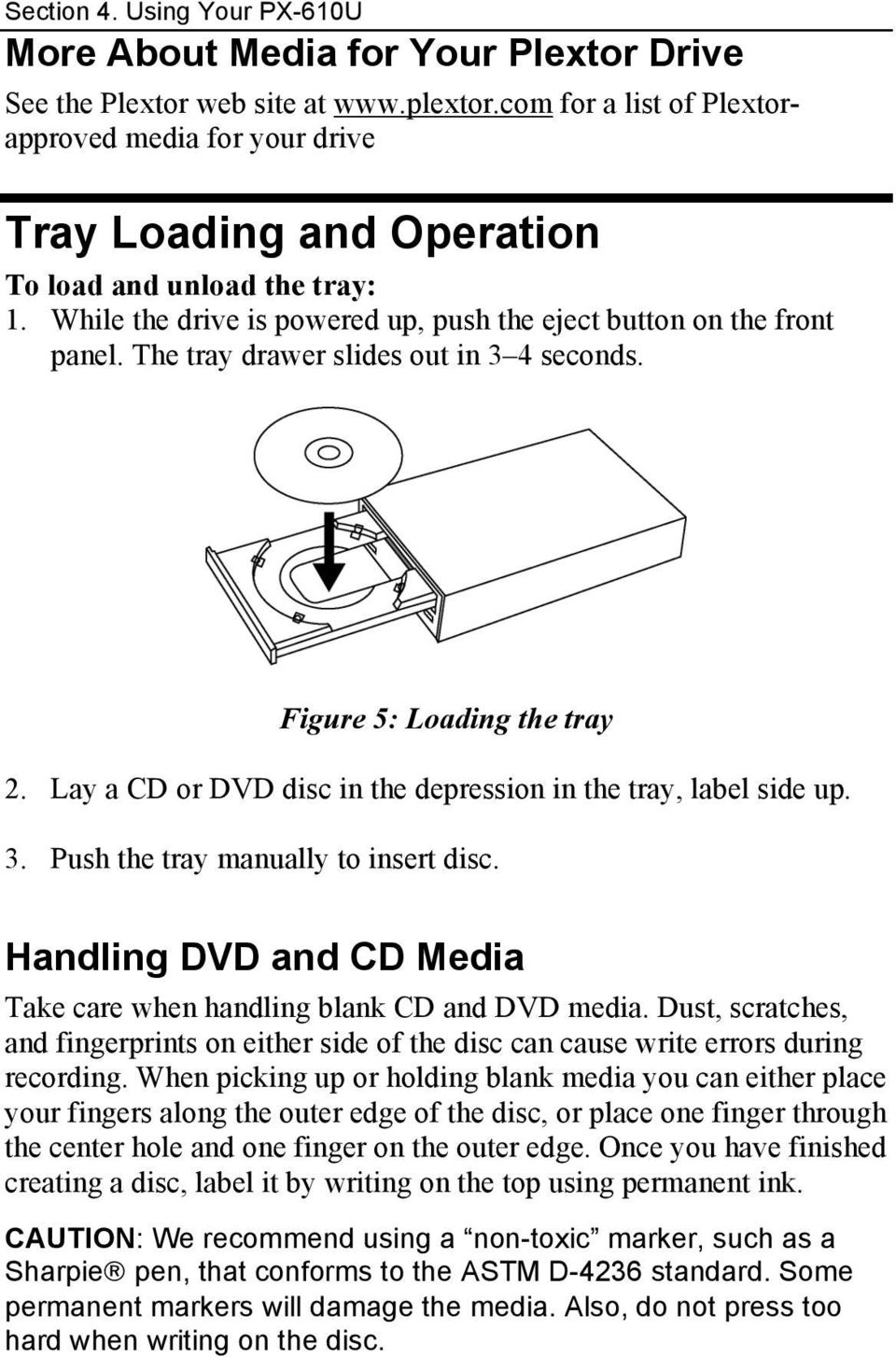 The tray drawer slides out in 3 4 seconds. Figure 5: Loading the tray 2. Lay a CD or DVD disc in the depression in the tray, label side up. 3. Push the tray manually to insert disc.