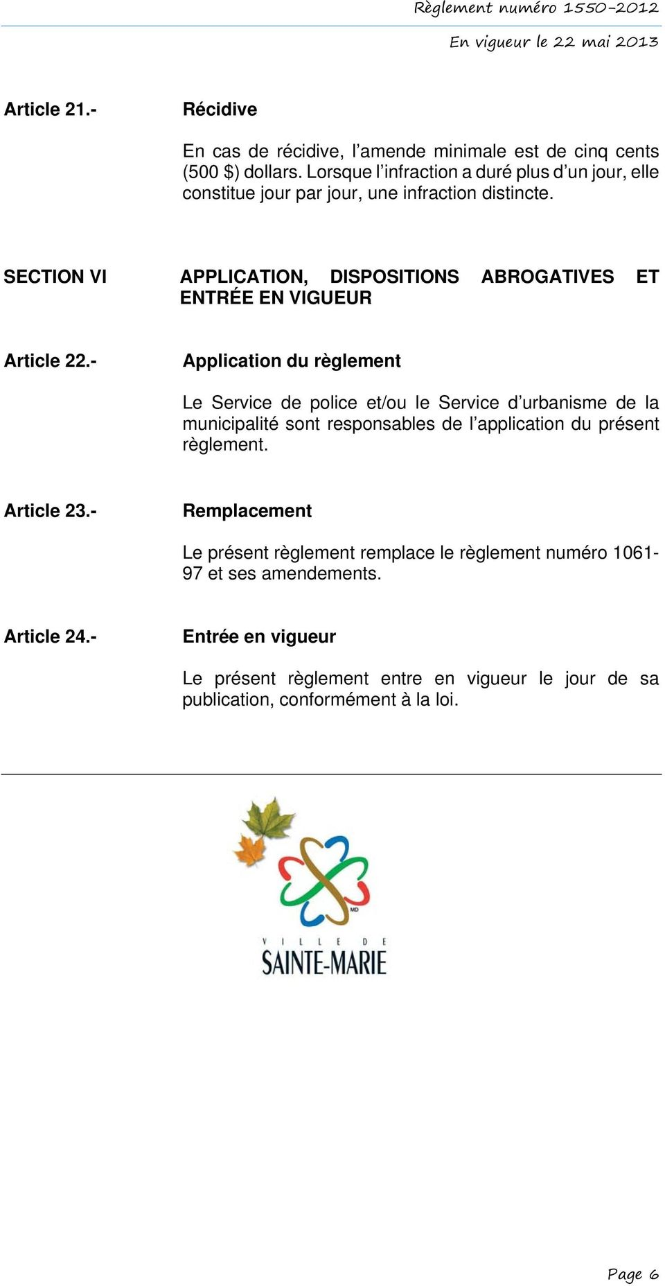 SECTION VI APPLICATION, DISPOSITIONS ABROGATIVES ET ENTRÉE EN VIGUEUR Article 22.