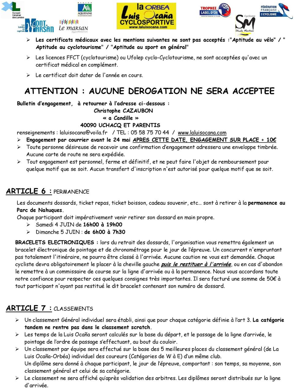 ATTENTION : AUCUNE DEROGATION NE SERA ACCEPTEE Bulletin d engagement, à retourner à l adresse ci-dessous : Christophe CAZAUBON «a Candille» 40090 UCHACQ ET PARENTIS renseignements : laluisocana@voila.