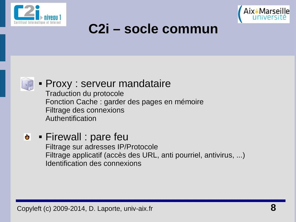 adresses IP/Protocole Filtrage applicatif (accès des URL, anti pourriel, antivirus,.
