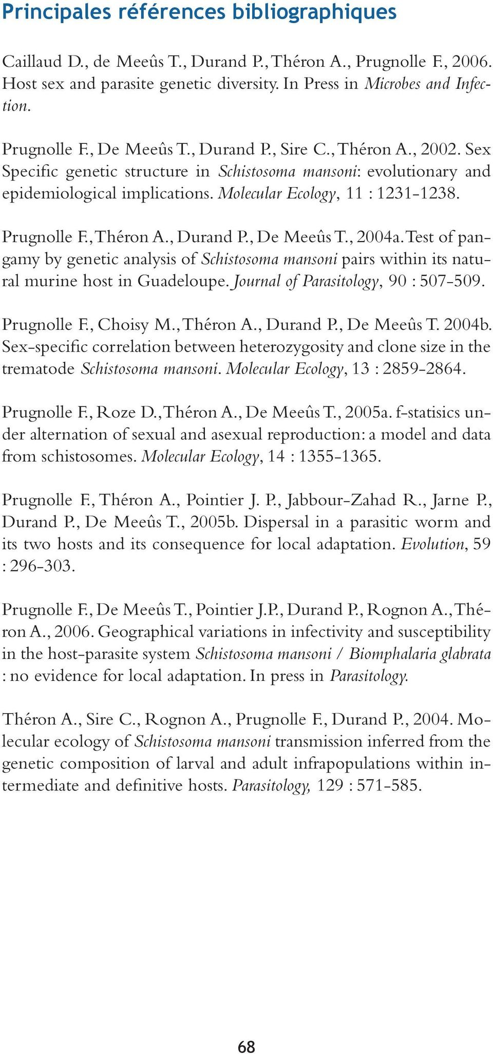, 2004a. Test of pangamy by genetic analysis of Schistosoma mansoni pairs within its natural murine host in Guadeloupe. Journal of Parasitology, 90 : 507-509. Prugnolle F., Choisy M., Théron A.