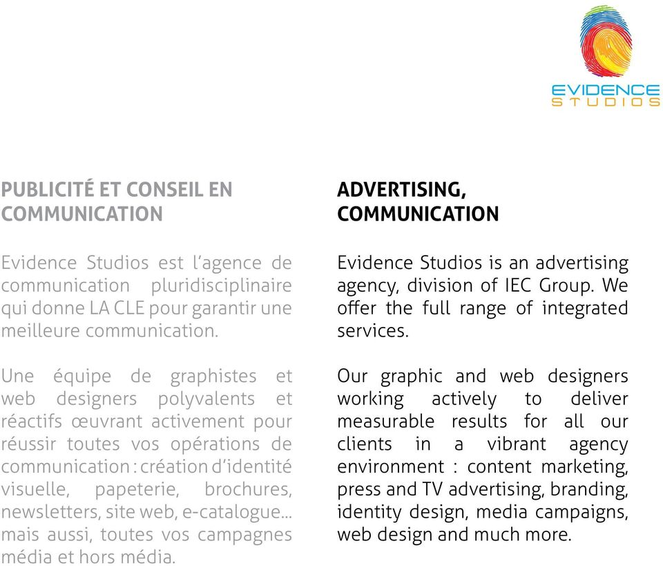 newsletters, site web, e-catalogue... mais aussi, toutes vos campagnes média et hors média. ADVERTISING, COMMUNICATION Evidence Studios is an advertising agency, division of IEC Group.