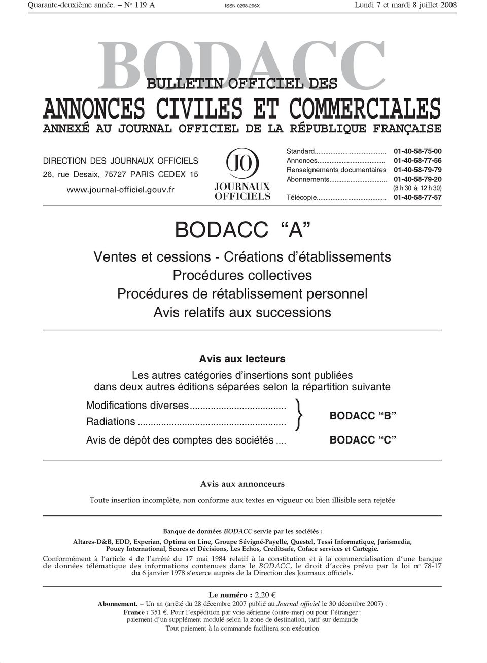 OFFICIELS 26, rue Desaix, 75727 PARIS CEDEX 15 www.journal-officiel.gouv.fr Standard... 01-40-58-75-00 Annonces... 01-40-58-77-56 Renseignements documentaires 01-40-58-79-79 Abonnements.