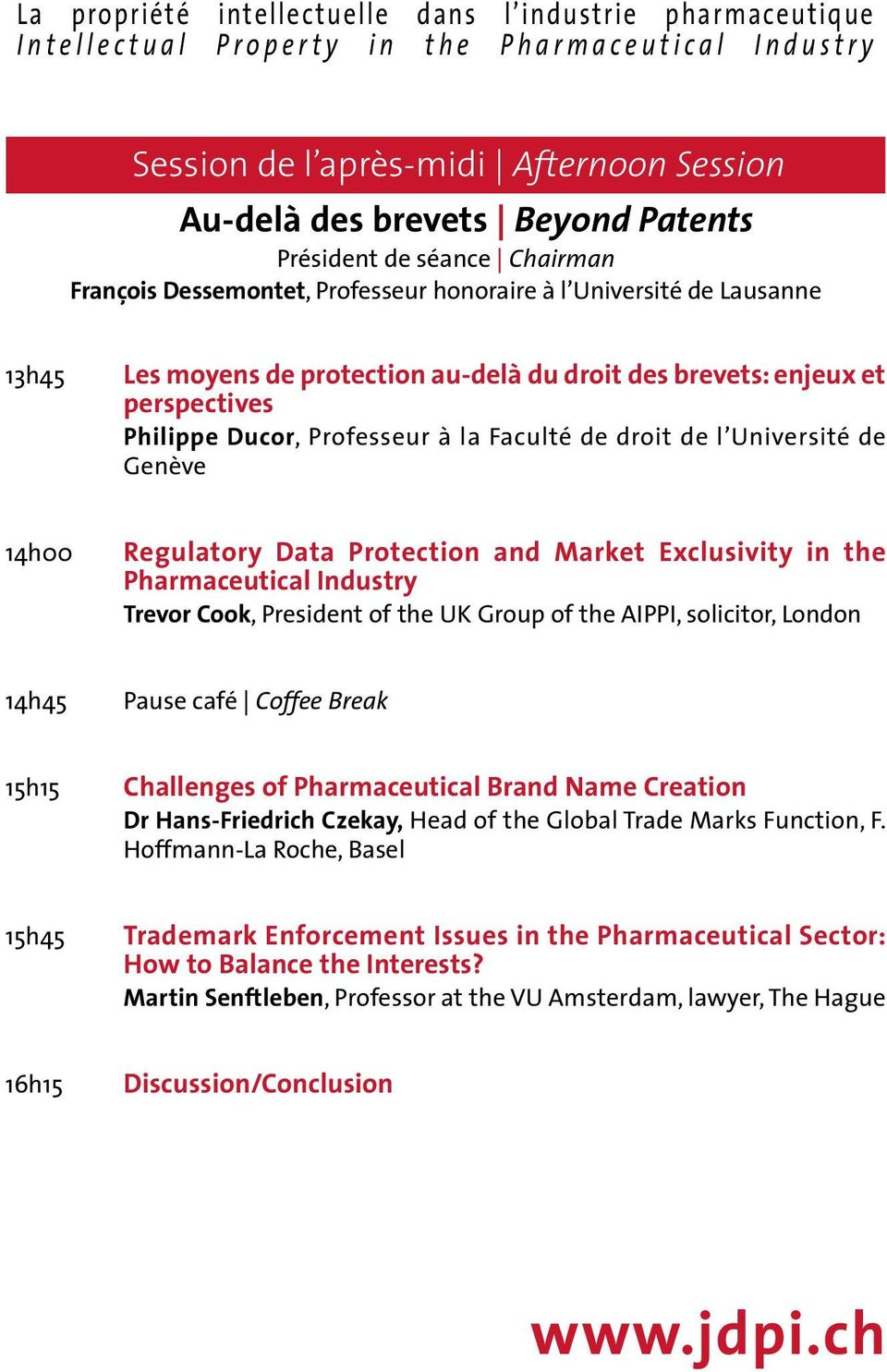 enjeux et perspectives Philippe Ducor, Professeur à la Faculté de droit de l Université de Genève 14h00 Regulatory Data Protection and Market Exclusivity in the Pharmaceutical Industry Trevor Cook,