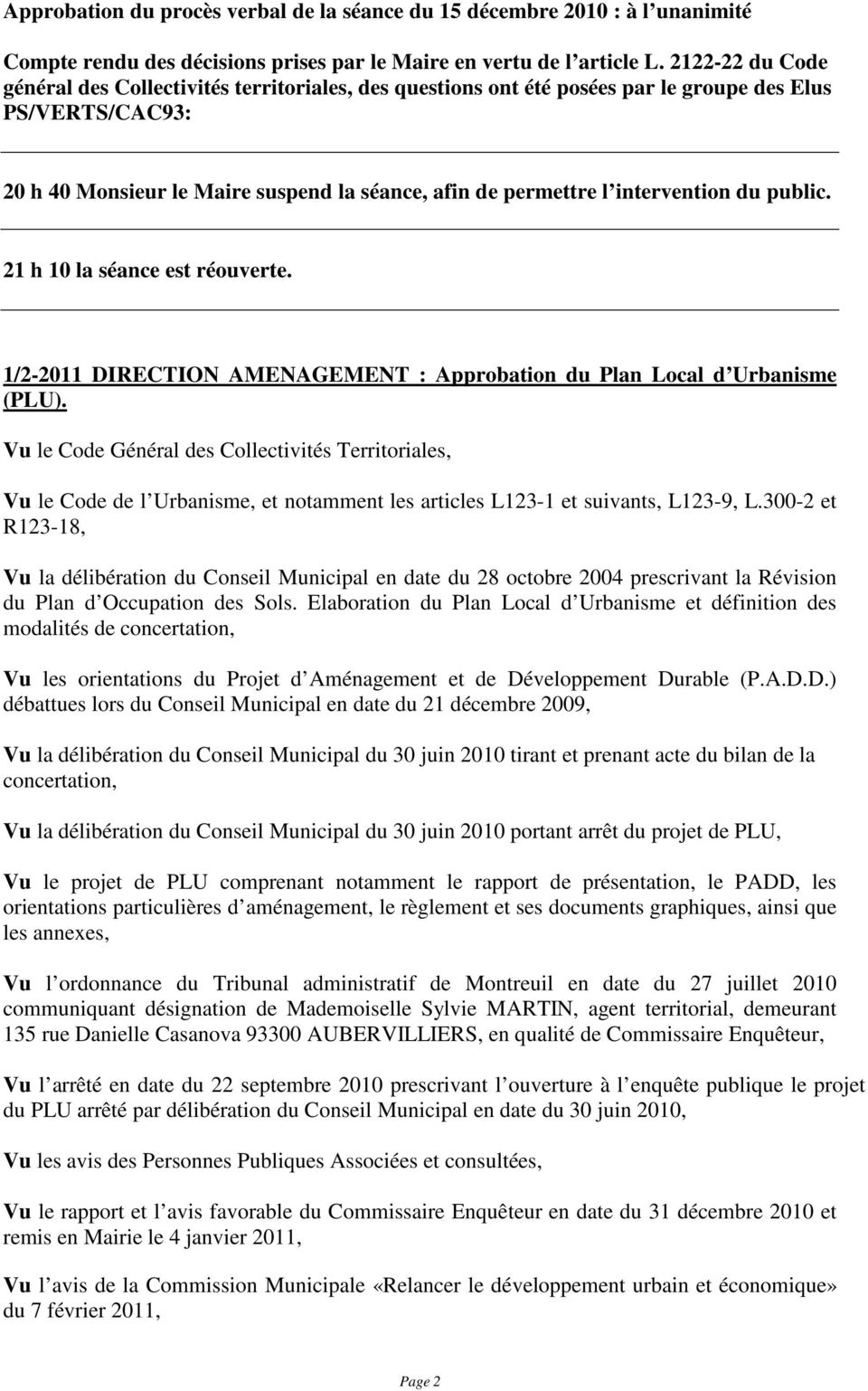 intervention du public. 21 h 10 la séance est réouverte. 1/2-2011 DIRECTION AMENAGEMENT : Approbation du Plan Local d Urbanisme (PLU).