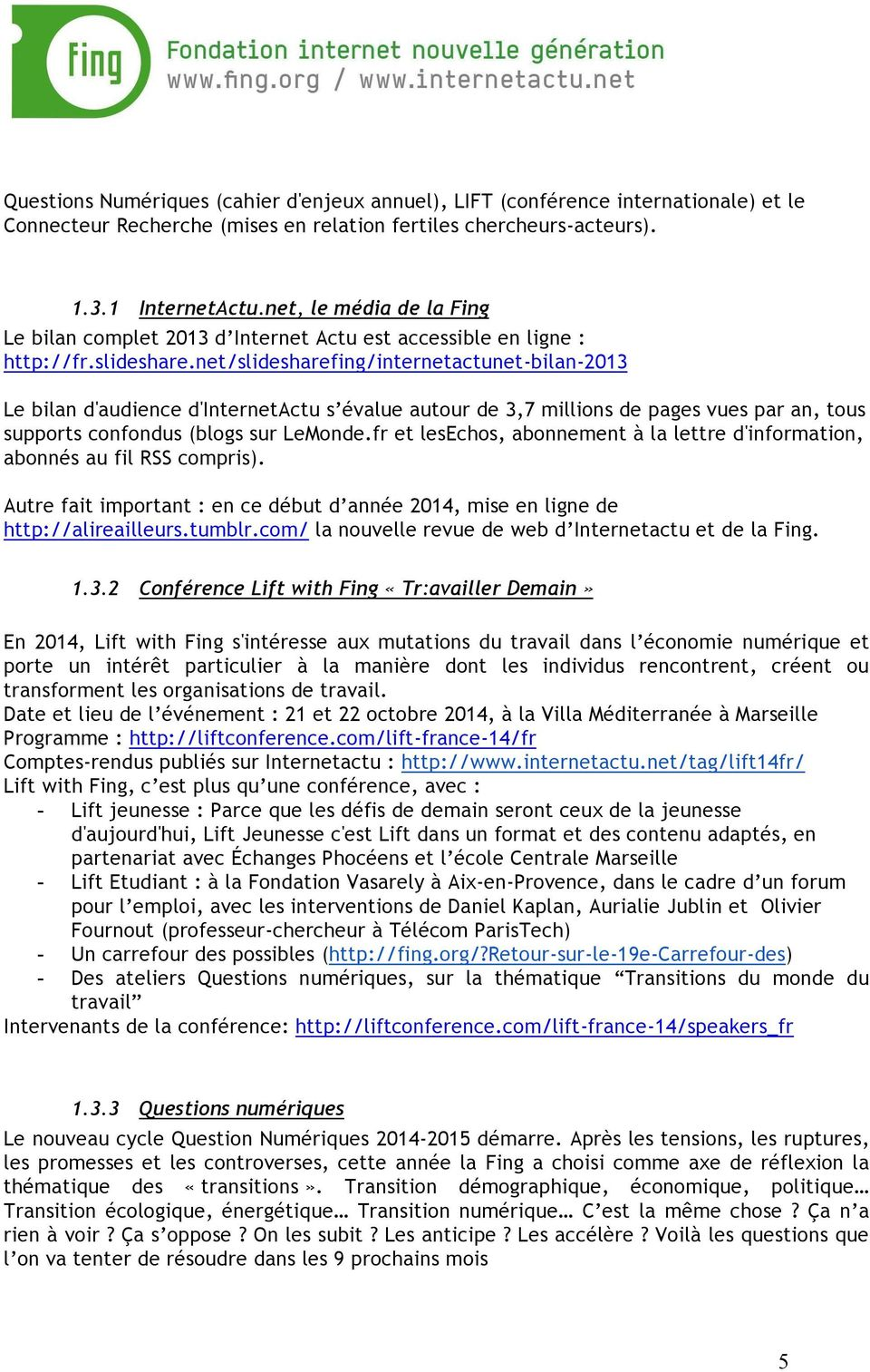 net/slidesharefing/internetactunet-bilan-2013 Le bilan d'audience d'internetactu s évalue autour de 3,7 millions de pages vues par an, tous supports confondus (blogs sur LeMonde.