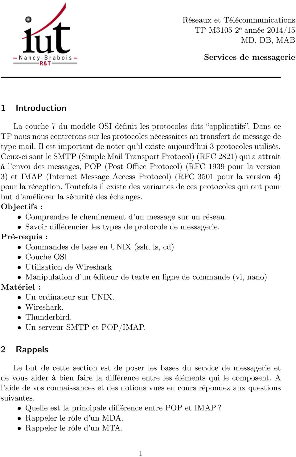 Ceux-ci sont le SMTP (Simple Mail Transport Protocol) (RFC 2821) qui a attrait à l envoi des messages, POP (Post Office Protocol) (RFC 1939 pour la version 3) et IMAP (Internet Message Access