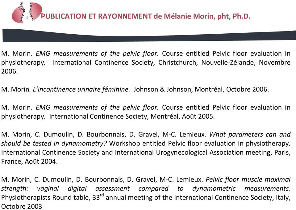 International Continence Society, Montréal, Août 2005. M. Morin, C. Dumoulin, D. Bourbonnais, D. Gravel, M C. Lemieux. What parameters can and should be tested in dynamometry?