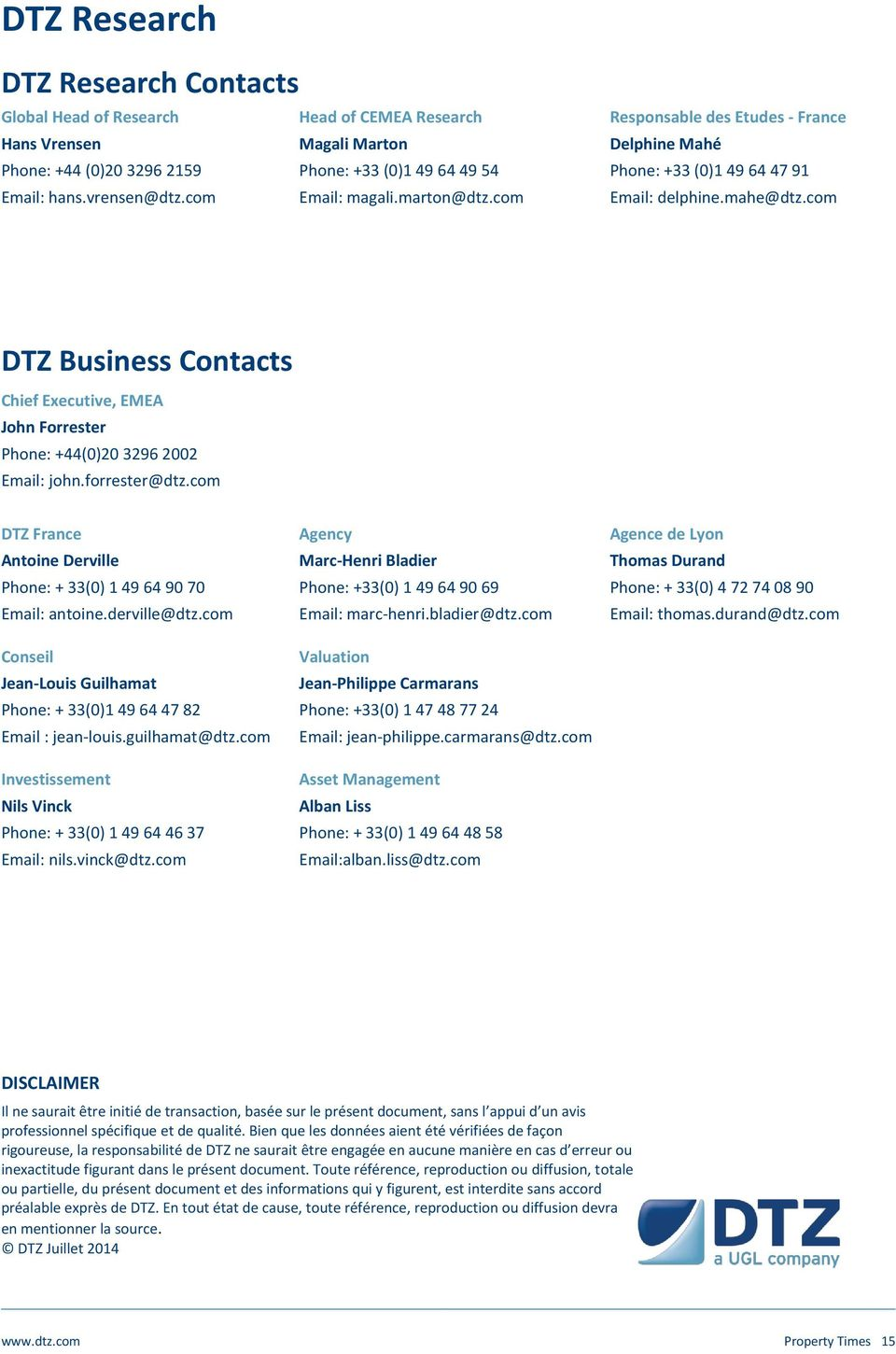 com DTZ Business Contacts Chief Executive, EMEA John Forrester Phone: +44()2 3296 2 Email: john.forrester@dtz.com DTZ France Antoine Derville Phone: + 33() 1 49 64 9 7 Email: antoine.derville@dtz.