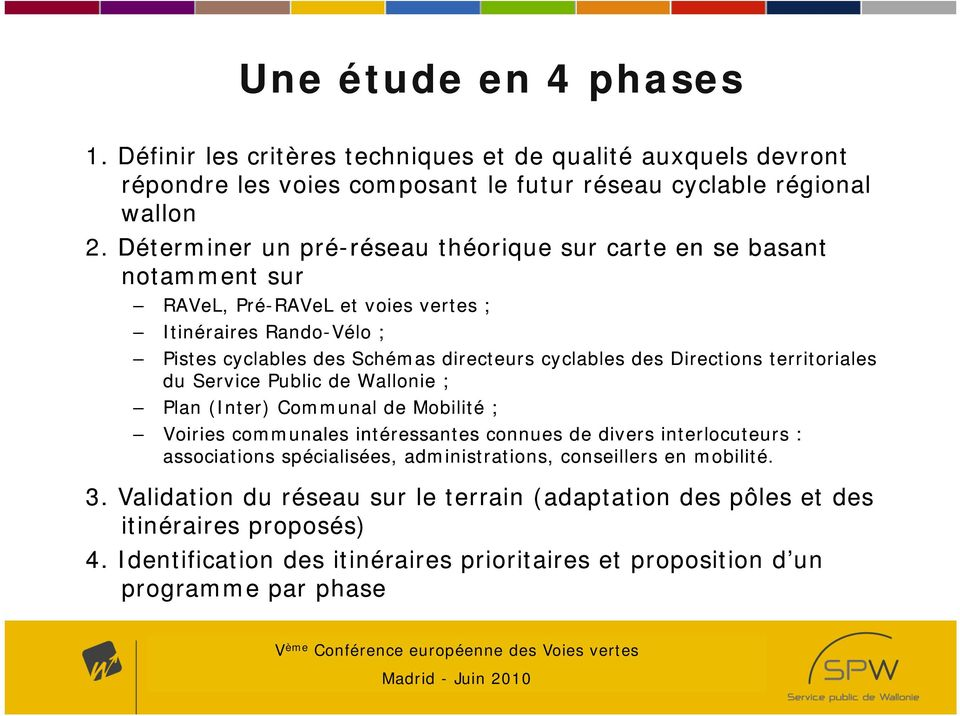 des Directions territoriales du Service Public de Wallonie ; Plan (Inter) Communal de Mobilité ; Voiries communales intéressantes connues de divers interlocuteurs : associations