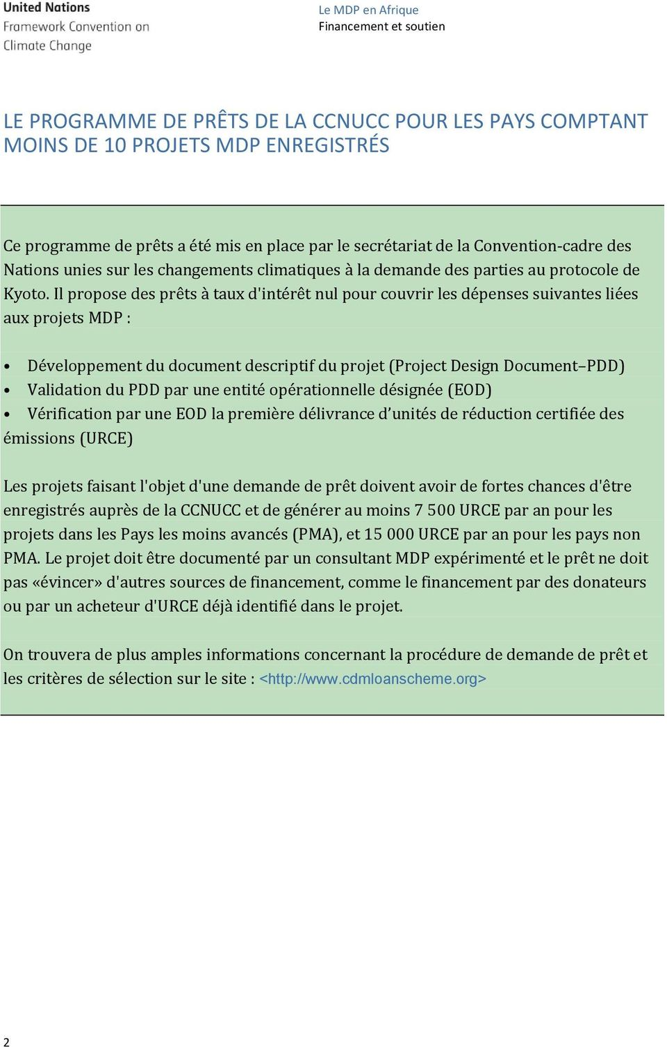 Il propose des prêts à taux d'intérêt nul pour couvrir les dépenses suivantes liées aux projets MDP : Développement du document descriptif du projet (Project Design Document PDD) Validation du PDD