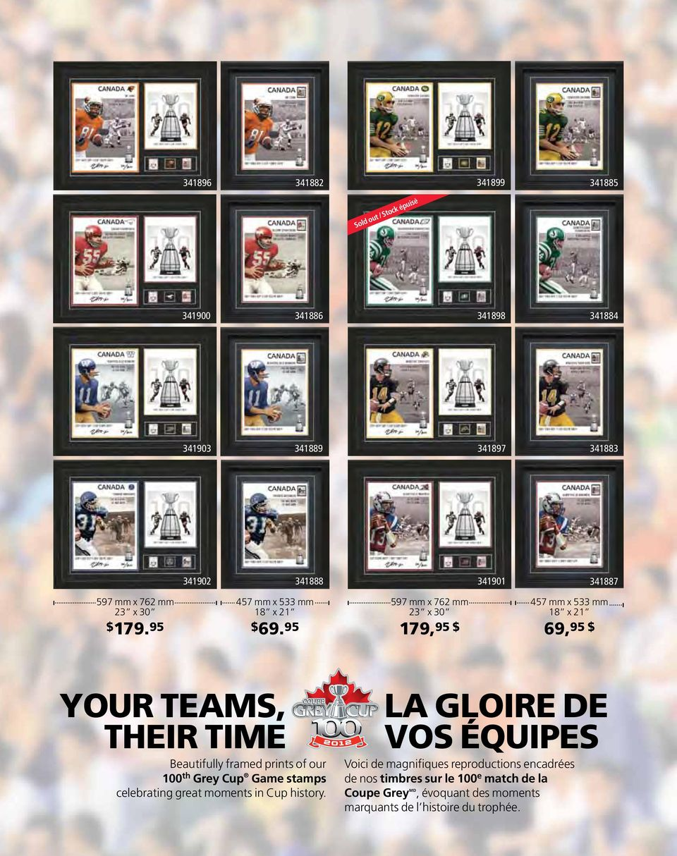 95 597 mm x 762 mm 23 x 30 179, 95 $ 457 mm x 533 mm 18 x 21 69, 95 $ YOUR TEAMS, THEIR TIME Beautifully framed prints of our 100 th Grey Cup Game stamps