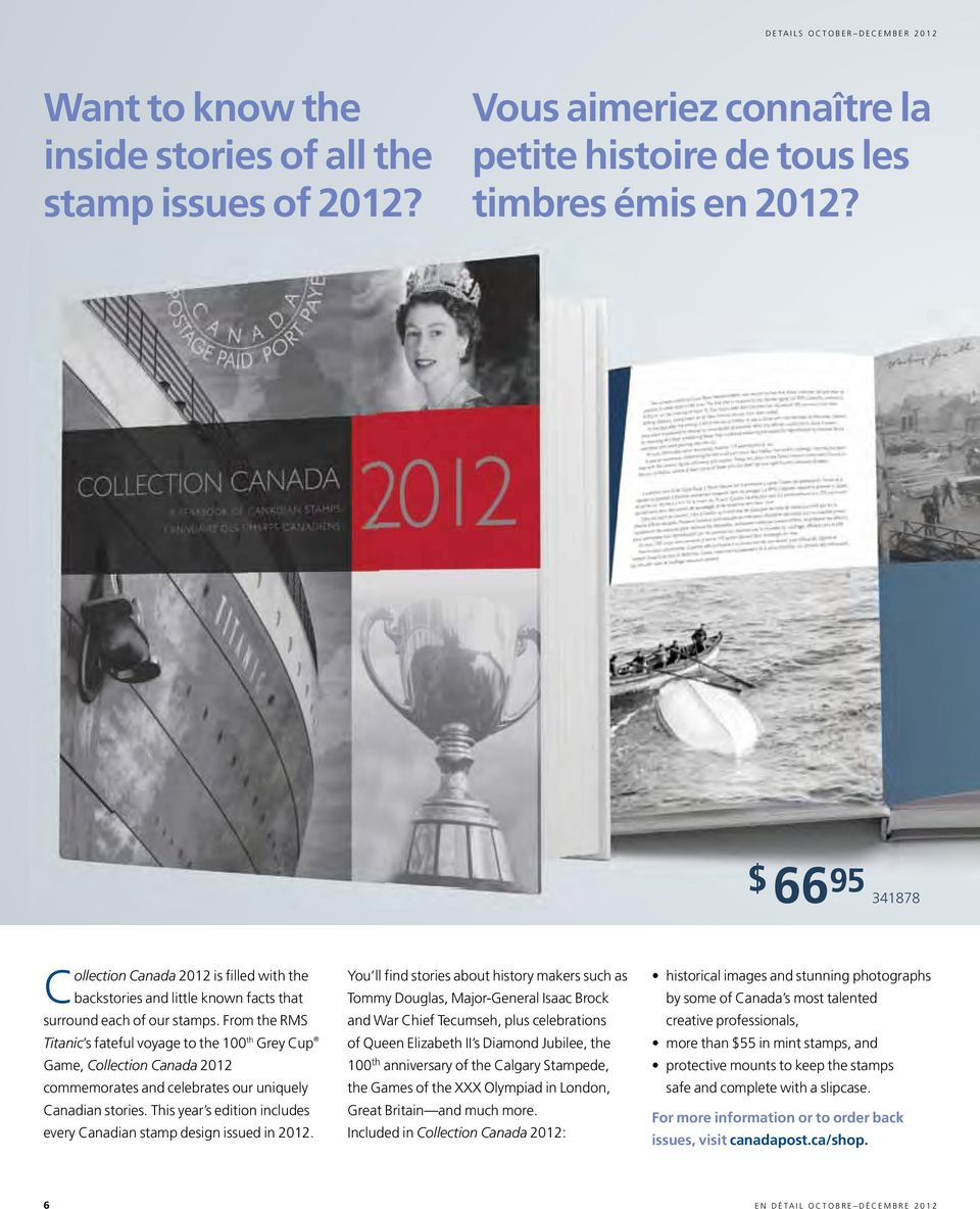 From the RMS Titanic s fateful voyage to the 100 th Grey Cup Game, Collection Canada 2012 commemorates and celebrates our uniquely Canadian stories.