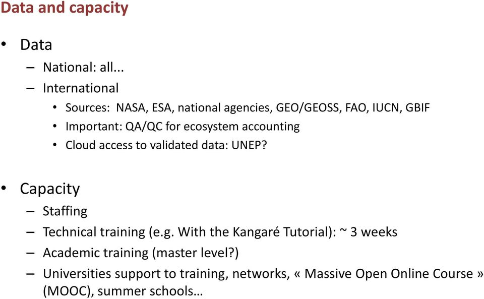 for ecosystem accounting Cloud access to validated data: UNEP? Capacity Staffing Technical training (e.