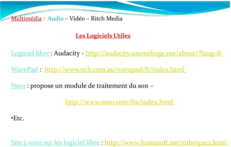 au/wavepad/fr/index.html Nero : propose un module de traitement du son Etc. http://www.