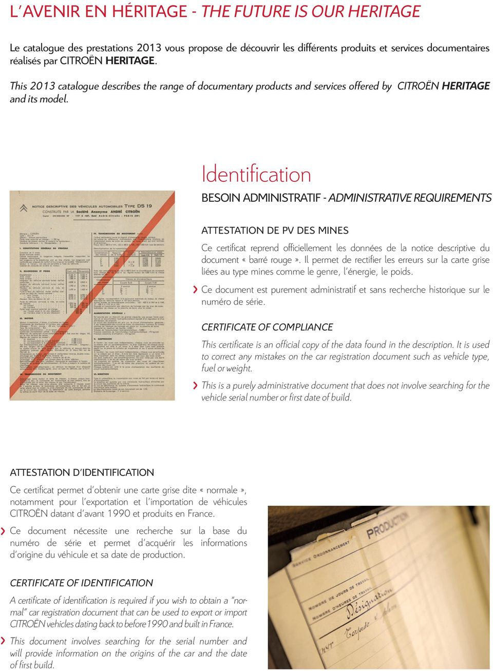 Identification BESOIN ADMINISTRATIF - ADMINISTRATIVE REQUIREMENTS ATTESTATION DE PV DES MINES Ce certificat reprend officiellement les données de la notice descriptive du document «barré rouge».