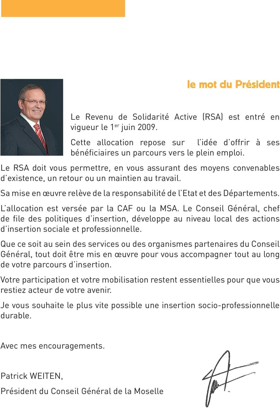 L allocation est versée par la CAF ou la MSA. Le Conseil Général, chef de file des politiques d insertion, développe au niveau local des actions d insertion sociale et professionnelle.