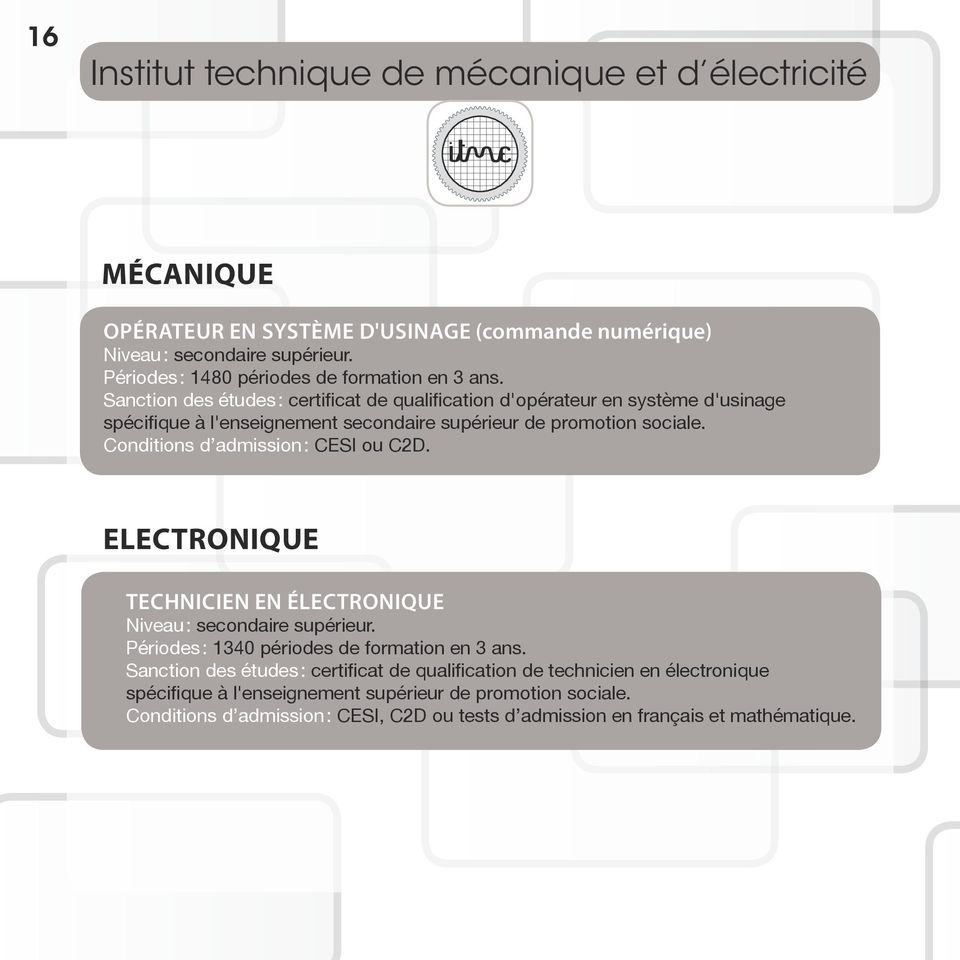 Conditions d admission : CESI ou C2D. electronique Technicien en électronique Périodes : 1340 périodes de formation en 3 ans.