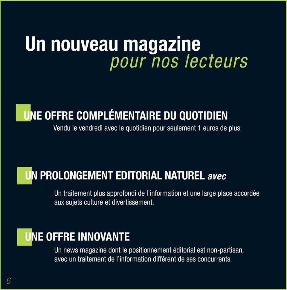UN PROLONGEMENT EDITORIAL NATUREL avec Un traitement plus approfondi de l information et une large place
