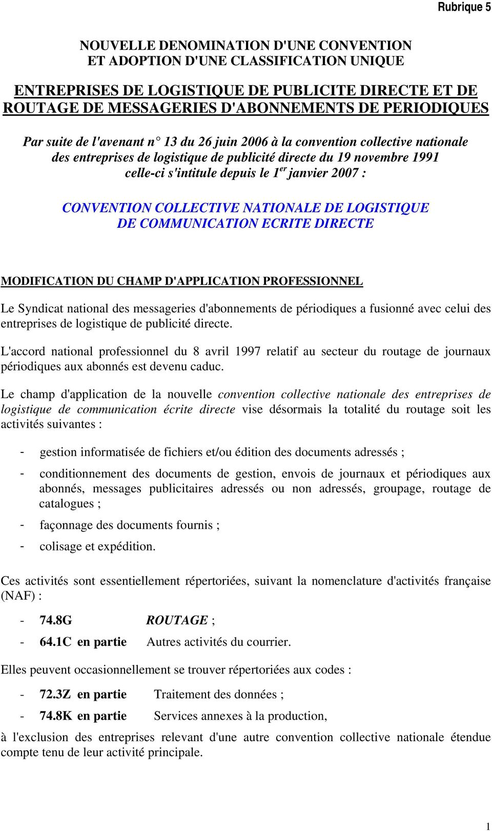 CONVENTION COLLECTIVE NATIONALE DE LOGISTIQUE DE COMMUNICATION ECRITE DIRECTE MODIFICATION DU CHAMP D'APPLICATION PROFESSIONNEL Le Syndicat national des messageries d'abonnements de périodiques a