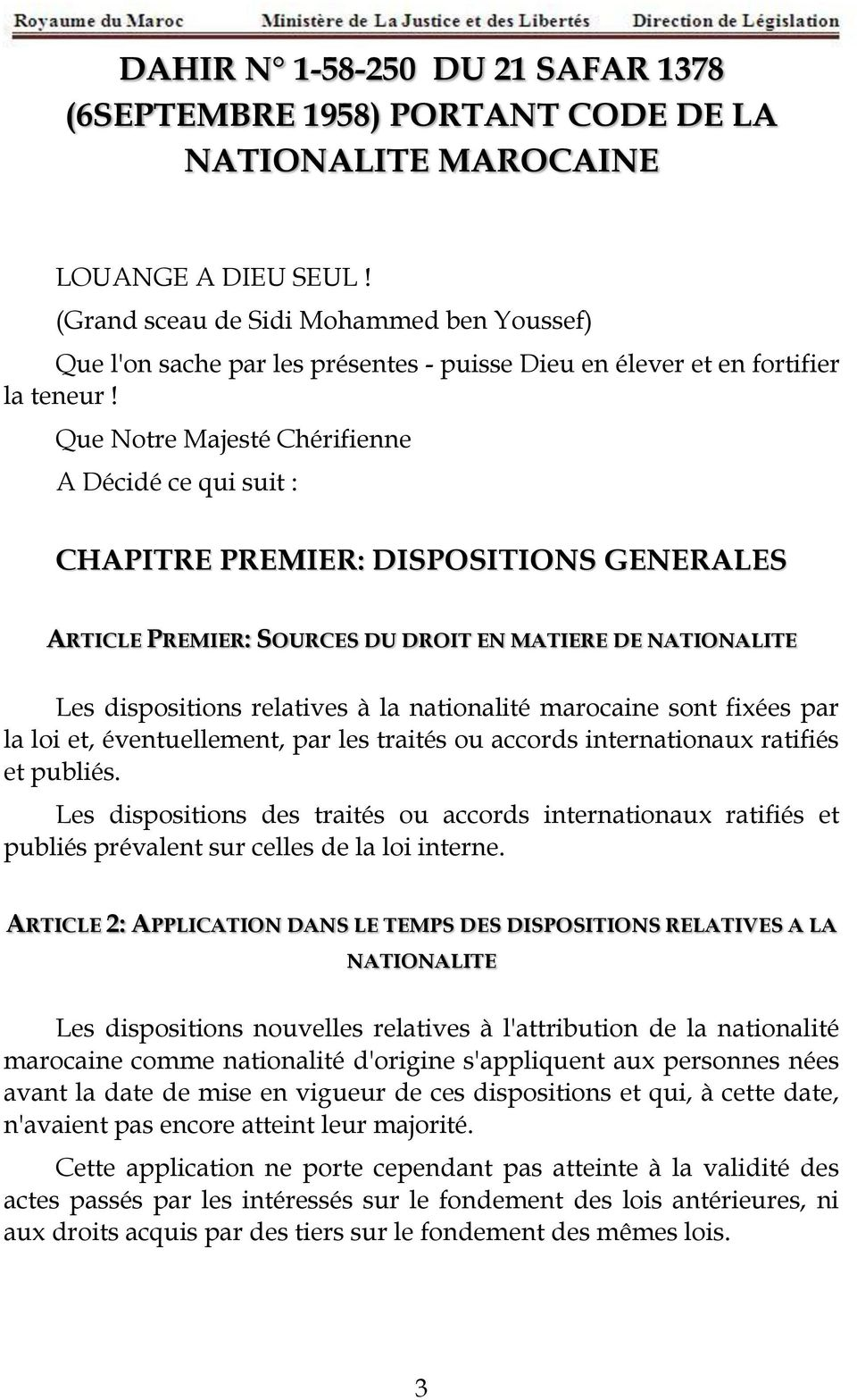 Que Notre Majesté Chérifienne A Décidé ce qui suit : CHAPITRE PREMIER: DISPOSITIONS GENERALES ARTICLE PREMIER: SOURCES DU DROIT EN MATIERE DE NATIONALITE Les dispositions relatives à la nationalité