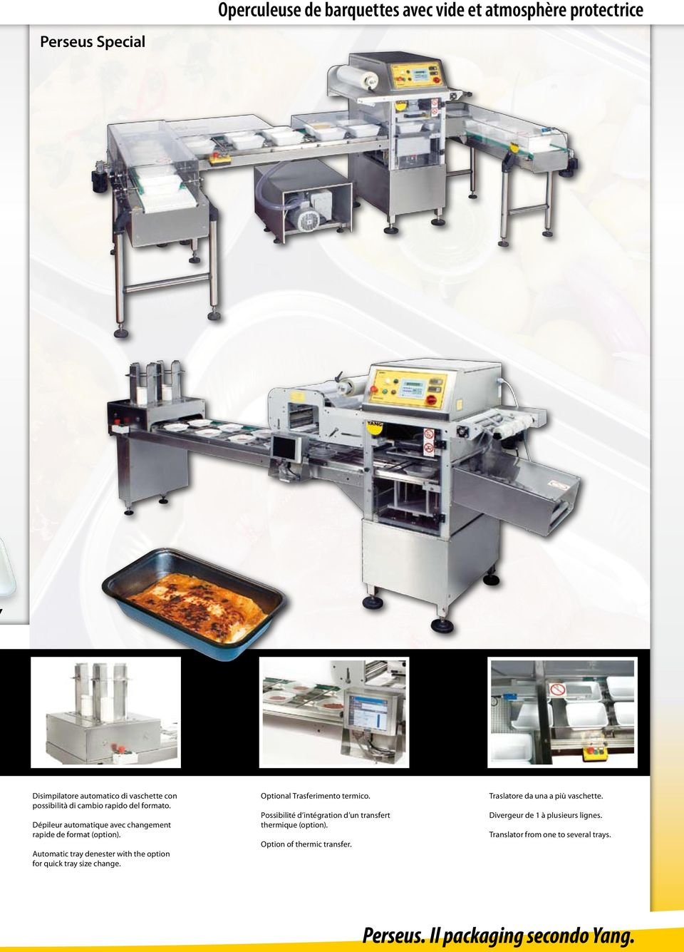 Automatic tray denester with the option for quick tray size change. Optional Trasferimento termico.