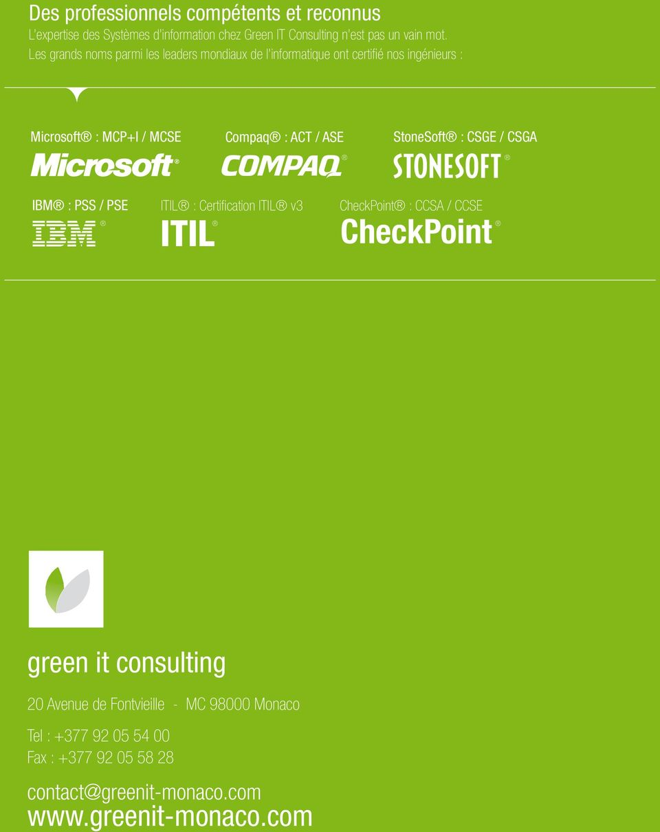 ASE StoneSoft : CSGE / CSGA IBM : PSS / PSE ITIL : Certification ITIL v3 CheckPoint : CCSA / CCSE ITIL CheckPoint green it