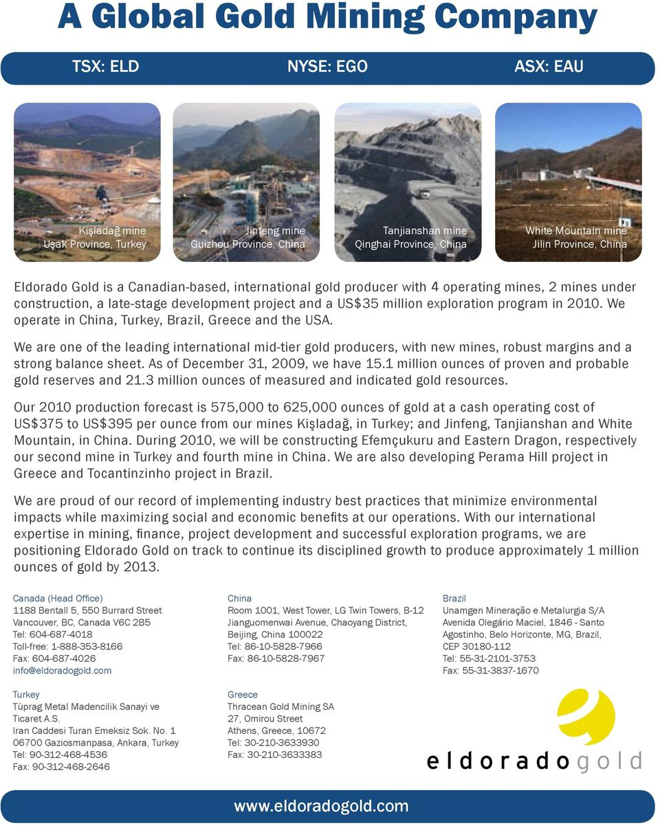 program in 2010. We operate in China, Turkey, Brazil, Greece and the USA. We are one of the leading international mid-tier gold producers, with new mines, robust margins and a strong balance sheet.