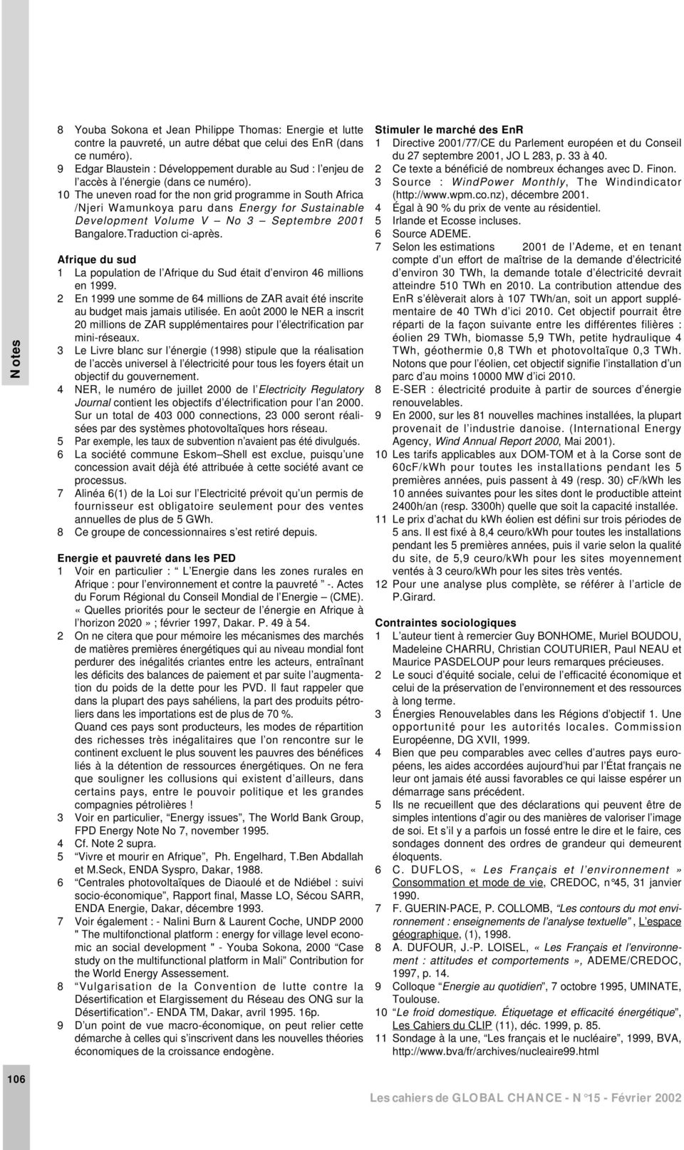 10 The uneven road for the non grid programme in South Africa /Njeri Wamunkoya paru dans Energy for Sustainable Development Volume V No 3 Septembre 2001 Bangalore.Traduction ci-après.
