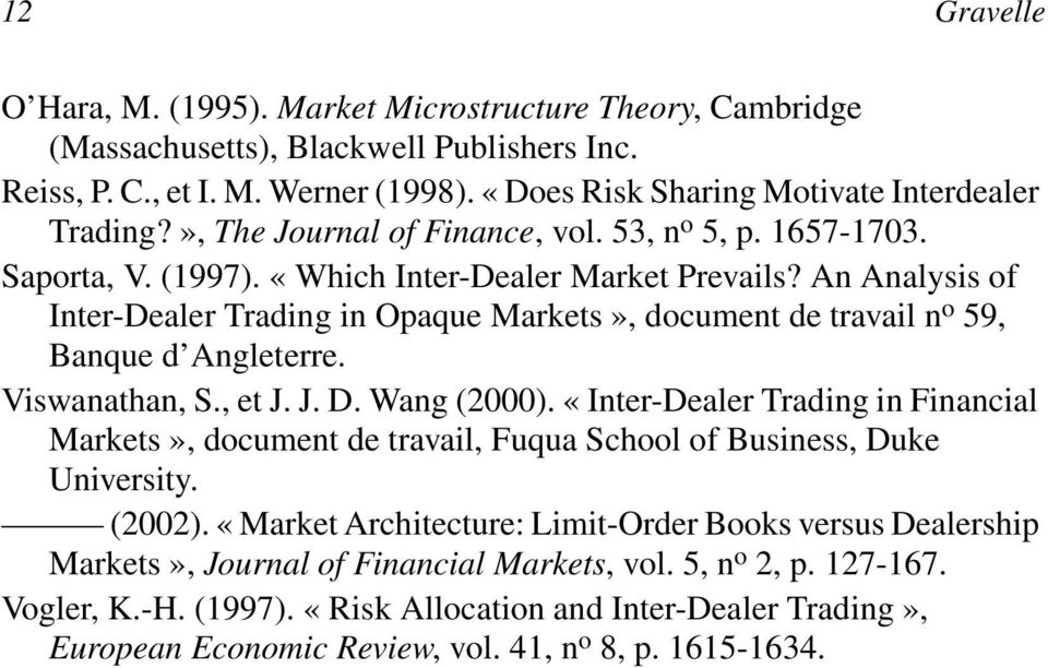 An Analysis of Inter-Dealer Trading in Opaque Markets», document de travail n o 59, Banque d Angleterre. Viswanathan, S., et J. J. D. Wang (2000).