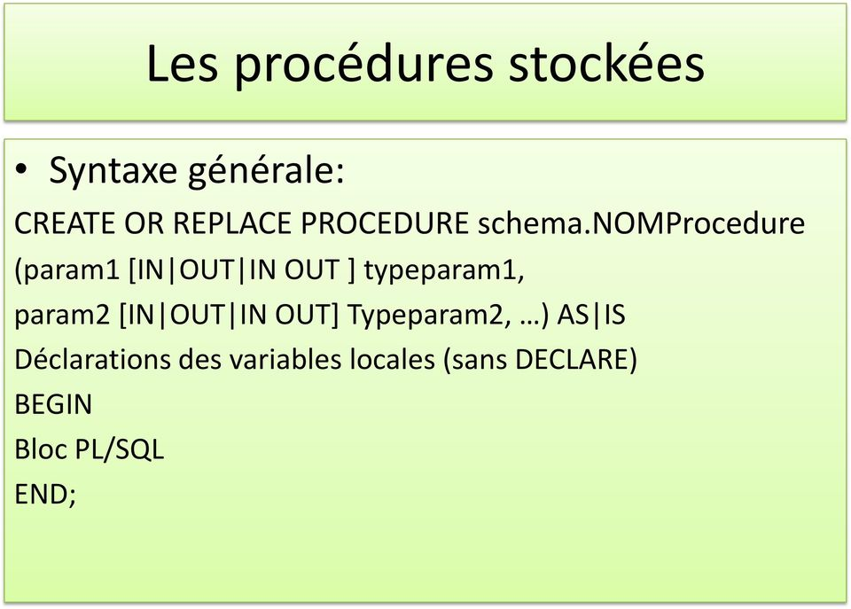 nomprocedure (param1 [IN OUT IN OUT ] typeparam1, param2