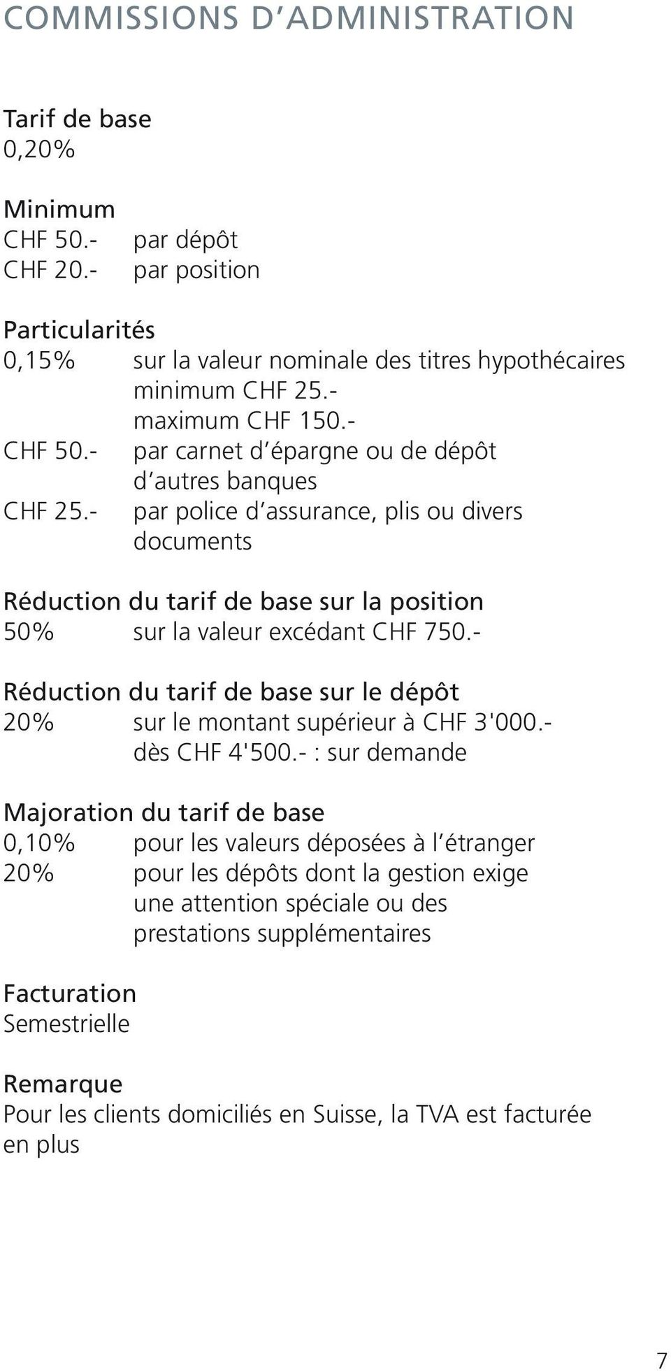 - par police d assurance, plis ou divers documents Réduction du tarif de base sur la position 50% sur la valeur excédant CHF 750.
