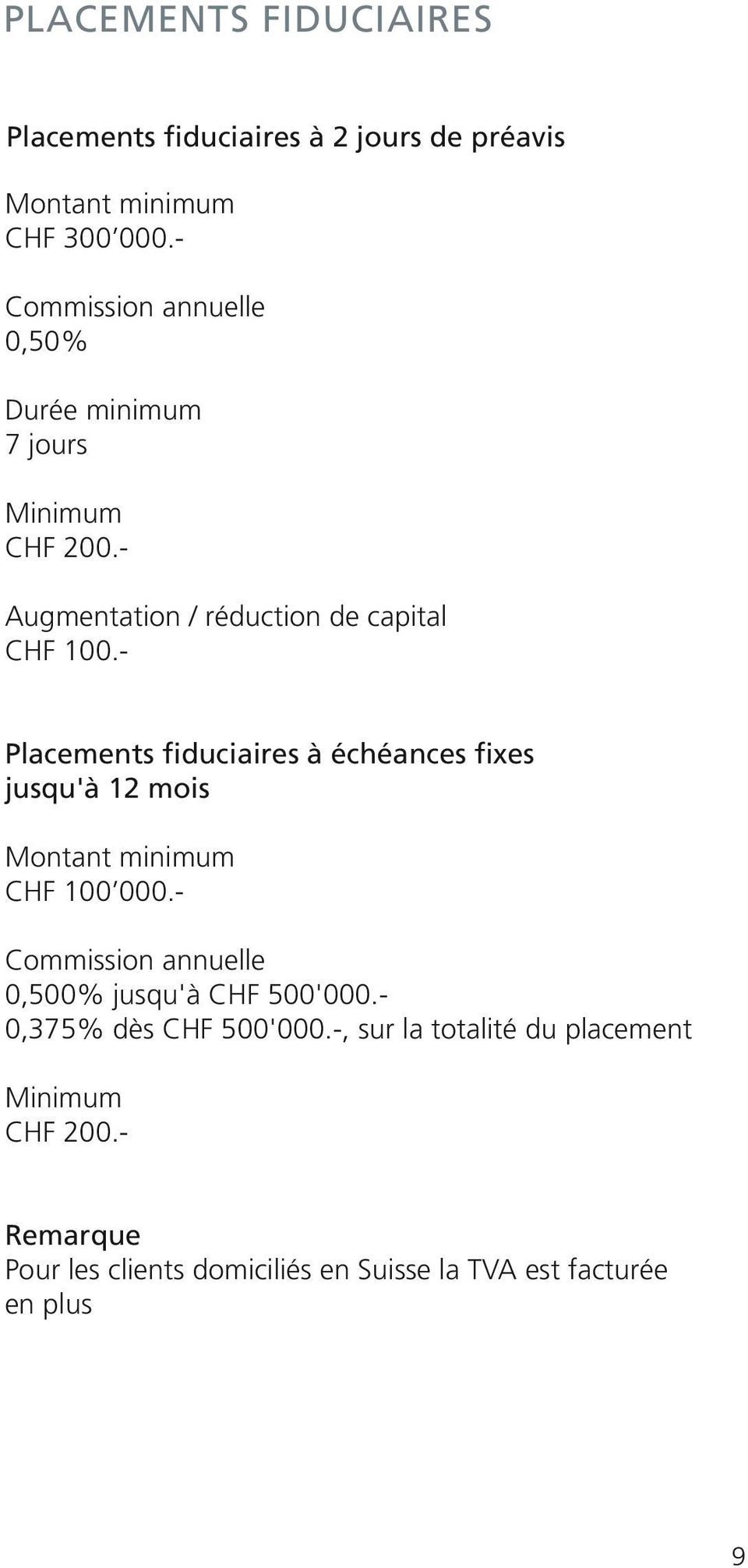 - Placements fiduciaires à échéances fixes 12 mois Montant minimum CHF 100 000.